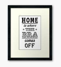 home is where the bra comes off Framed Print