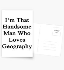 I'm That Handsome Man Who Loves Geography Postcards