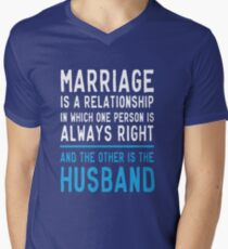 Marriage is a relationship in which one person is always right. The other is the husband  Men's V-Neck T-Shirt