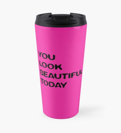 you look beautiful today (pink) Travel Mug