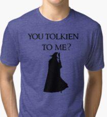 You Tolkien to me?  Tri-blend T-Shirt