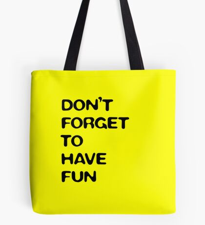 dont forget to have fun (yellow) Tote Bag