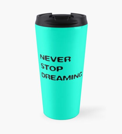 never stop dreaming (turquoise) Travel Mug