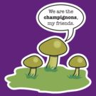 WE ARE THE CHAMPIGNONS by shirtboxco