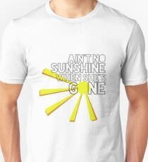 Ain't No Sunshine When She's Gone Unisex T-Shirt