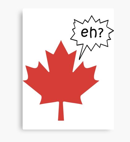 Funny Canadian eh T-Shirt Canvas Print