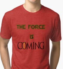 The force is coming Tri-blend T-Shirt