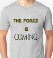 The force is coming Unisex T-Shirt