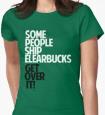 Some people ship ELEARBUCKS — Get over it! Womens Fitted T-Shirt