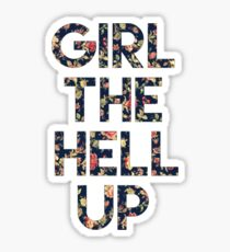 Girl The Hell Up Sticker