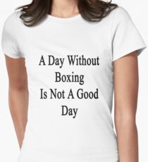 A Day Without Boxing Is Not A Good Day Women's Fitted T-Shirt