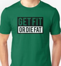 Get Fit or Die Fat T-Shirt