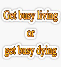 Get busy living or get busy dying Sticker