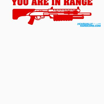 If You Can Read This You Are In Range Shotgun by GeekGamer