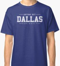 Anyone But Dallas Classic T-Shirt