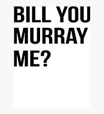 Bill You Murray Me ? Photographic Print