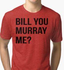 Bill You Murray Me ? Tri-blend T-Shirt