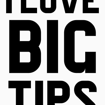 I Love Big Tips by KatBDesigns