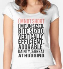 I'm Not Short Im Fun Sized Bite Sized Vertically Efficient Adorable Danty & Great At Hugging Women's Fitted Scoop T-Shirt