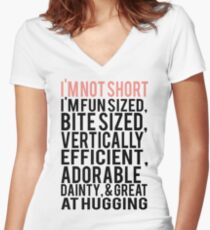 I'm Not Short Im Fun Sized Bite Sized Vertically Efficient Adorable Danty & Great At Hugging Women's Fitted V-Neck T-Shirt