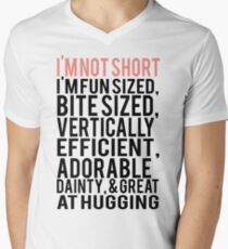 I'm Not Short Im Fun Sized Bite Sized Vertically Efficient Adorable Danty & Great At Hugging Men's V-Neck T-Shirt