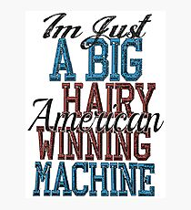 Im Just A Big Hairy American Winning Machine Photographic Print