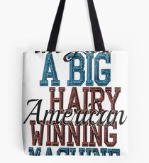 Im Just A Big Hairy American Winning Machine Tote Bag