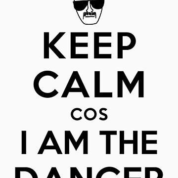 Keep Calm cos I am The Danger - black color by powerlee