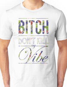 Bitch don't kill my vibe - Hawaii floral 3 T-Shirt