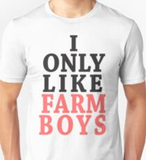 I Only Like Farm Boys T-Shirt
