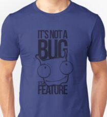 It's Not a bug! Unisex T-Shirt