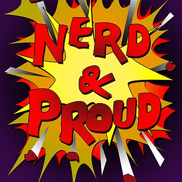 Nerd and Proud by Xaphod