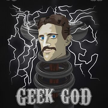Nikola Tesla: Geek God by Xaphod