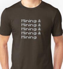 And mining and mining and mining and mining... T-Shirt