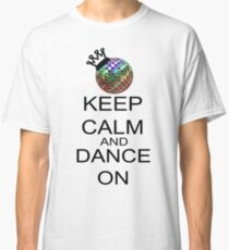 Keep Calm And Dance On Classic T-Shirt