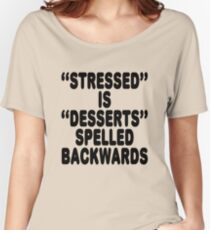 Stressed is desserts spelled backwards Women's Relaxed Fit T-Shirt