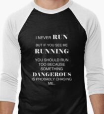I never RUN but if you see me RUNNING you should... T-Shirt