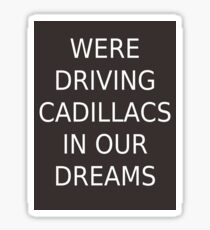 Driving Cadillacs In Our Dreams Sticker