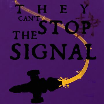 They Can't Stop the Signal by Xaphod