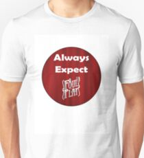 Always Expect Foul Play T-Shirt T-Shirt