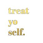 Treat Yo Self. by Laura S