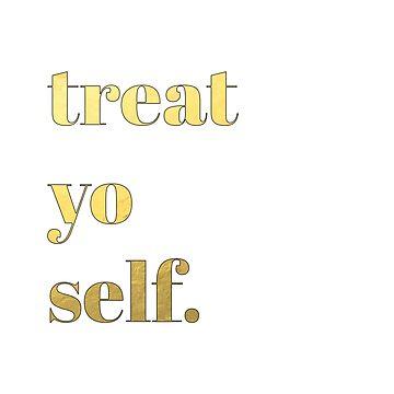Treat Yo Self. by lrschh