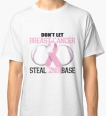 Don't Let Breast Cancer Steal 2nd Base Classic T-Shirt