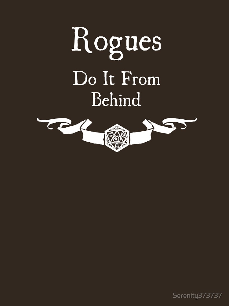 Rogues do it from behind. (for dark shirts) by Serenity373737