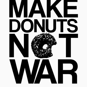 Makes Donuts Not War by crtjer