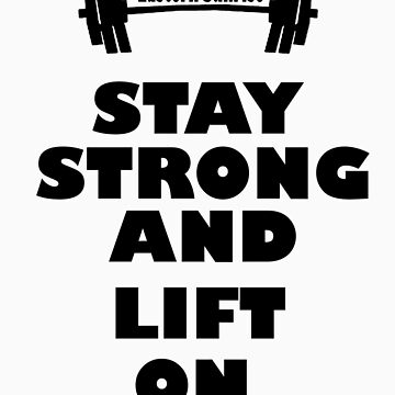 Stay Strong And Lift On by EasternSunrise
