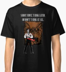 Shoot first,think later Classic T-Shirt