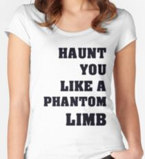 Haunt You Like A Phantom Limb Black Text Women's Fitted Scoop T-Shirt