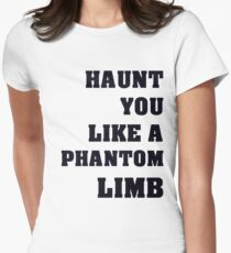 Haunt You Like A Phantom Limb Black Text Women's Fitted T-Shirt