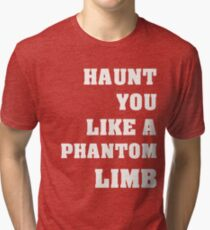 Haunt You Like A Phantom Limb White Text Tri-blend T-Shirt